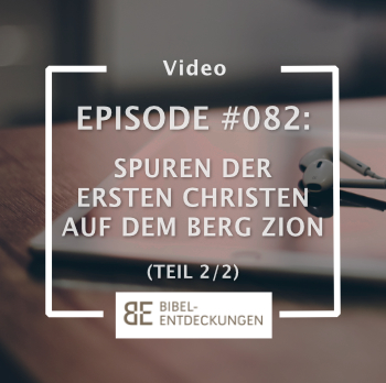 Episode #082: Spuren der ersten Christen auf dem Berg Zion (2/2)