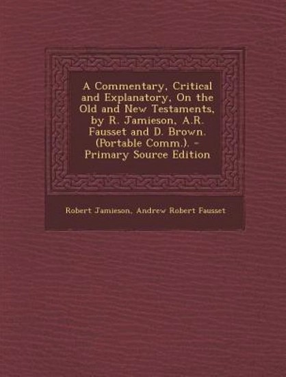Commentary Critical and Explanatory on the Whole Bible - Robert Jamieson, A.R. Fausset, and David Brown