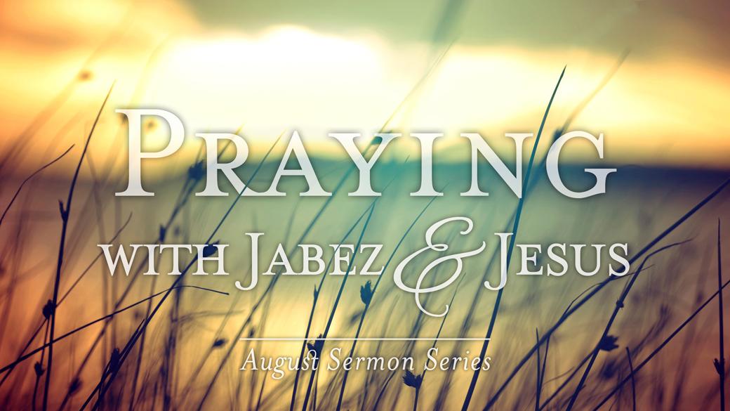 Sermon Series | Praying with Jabez and Jesus