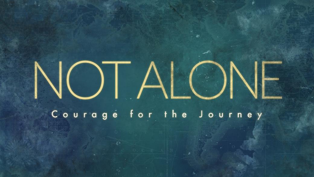 Sermon Series   Not Alone