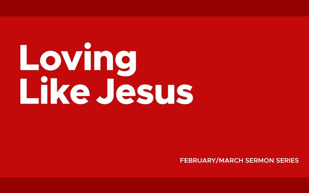 Sermon Series | Loving Like Jesus