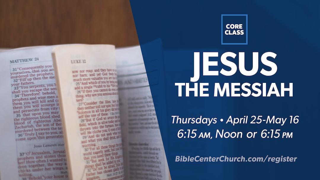 Core Class: Jesus, the Messiah
