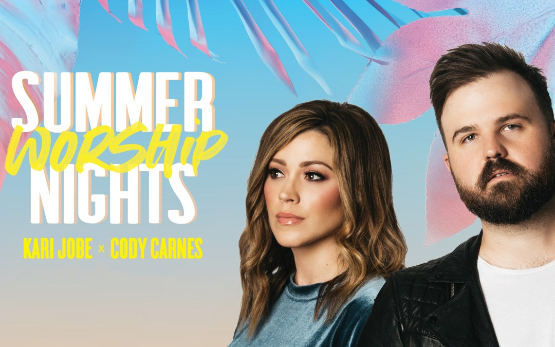 Kari Jobe & Cody Carnes: Summer Worship Nights
