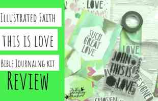 This is Love – Bible Journaling Ideas and Review of the Latest Illustrated Faith Kit