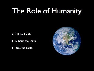 The role of humanity: fill the earth, subdue the earth, and rule the earth