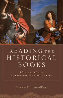 Reading the Historical Books by Patricia Dutcher-Walls is available from Baker Academic and Amazon USA / UK