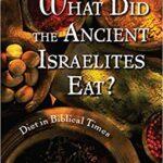 The Israelite Diet: What Did the Ancient Israelites Eat?