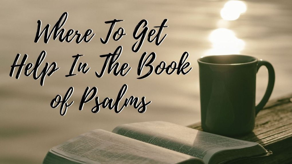 Where to get. help in the book of psalms