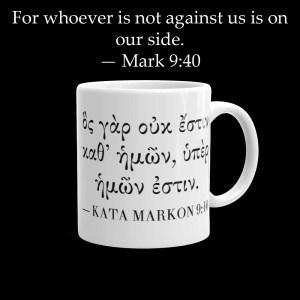 11 oz coffee mug with Biblical Greek Bible verse on back (Mark 9:40)