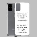 Bilingual Samsung case with Biblical Greek & English (2 Corinthians 5:7) with Samsung Galaxy S20+ (open)