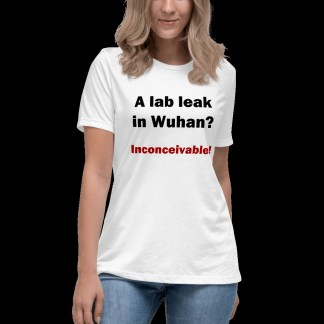 Women's t-shirt which says, 'A lab leak in Wuhan? Inconceivable!' - worn by a woman