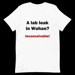 Men's t-shirt which says, 'A lab leak in Wuhan? Inconceivable!' - laid flat on black background