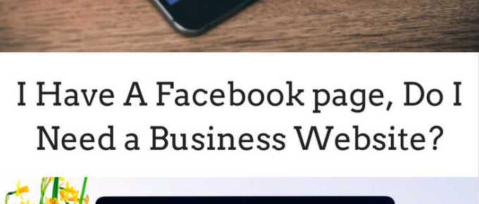 I HAVE A FACEBOOK PAGE DO I NEED A BUSINESS WEBSITE