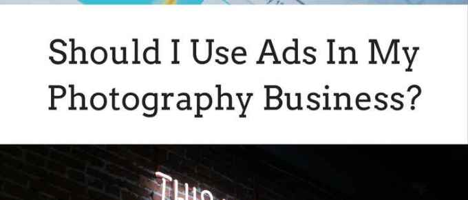 Should I use ads in my photography business