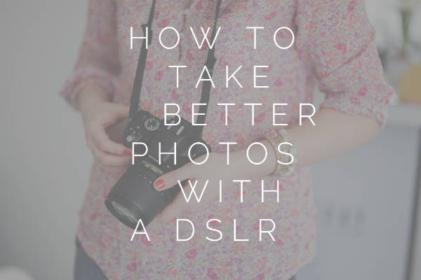 How to take better photos with a DSLR?