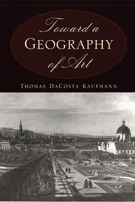 Toward a Geography of Art - Thomas DaCosta Kaufmann