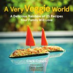 """Creative Ways to Get Kids to Eat Vegetables – Free Recipe Book """"A Very Veggie World"""""""