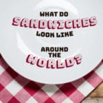 What Do Sandwiches Look Like Around the World?