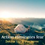 Action eliminates fear
