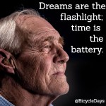 Dreams are the flashlight; time is the battery