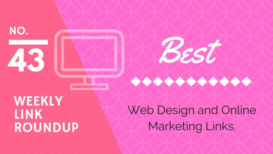 best weekly web design and marketing links no43