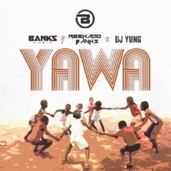 [Lyrics] Banks Music Ft. Reekado Banks & DJ Yung – Yawa