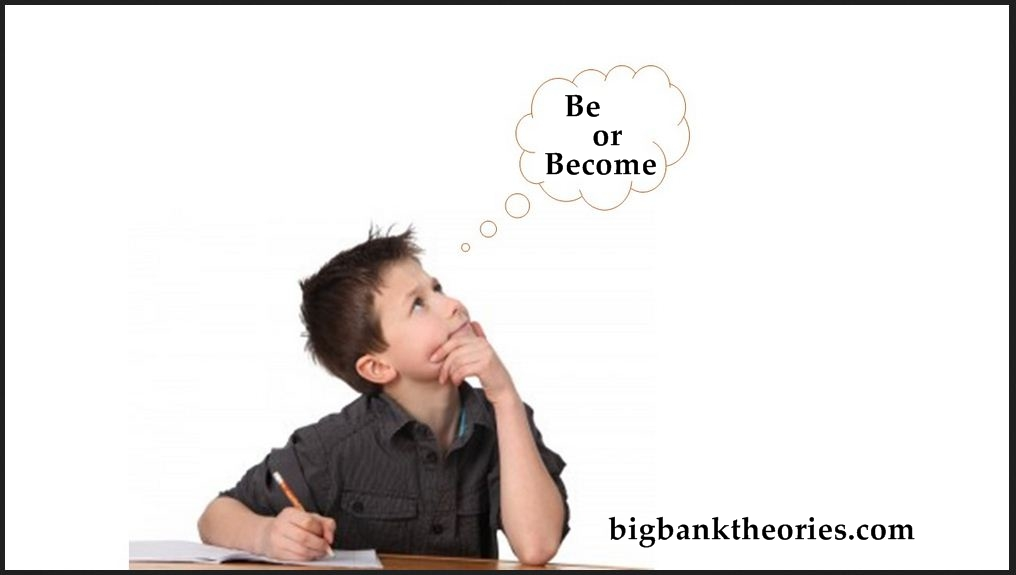 Be Or Become