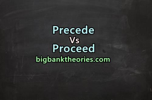 Precede Vs Proceed