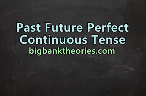 Pengertian, Rumus dan Contoh Kalimat Past Future Perfect Continuous Tense