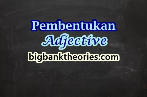 Cara Membentuk Adjective Dalam Bahasa Inggris