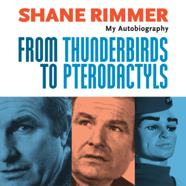 FROM THUNDERBIRDS TO PTERODACTYLS - SHANE RIMMER