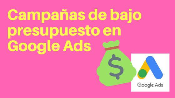 campañas google adwords bajo presupuesto