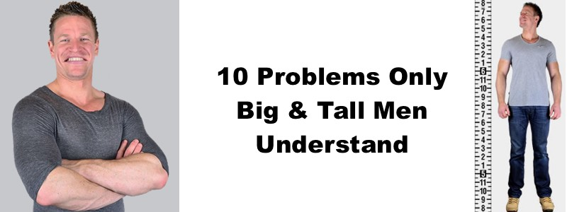 10 Problems Only Big & Tall Men Understand