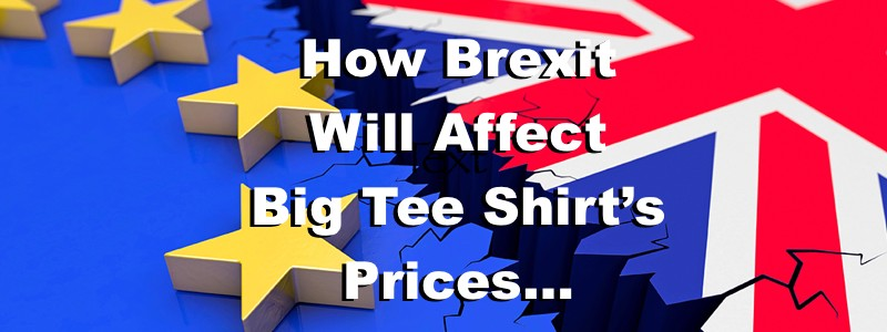 The Brexit Blog: How It Affects Big Tee Shirt