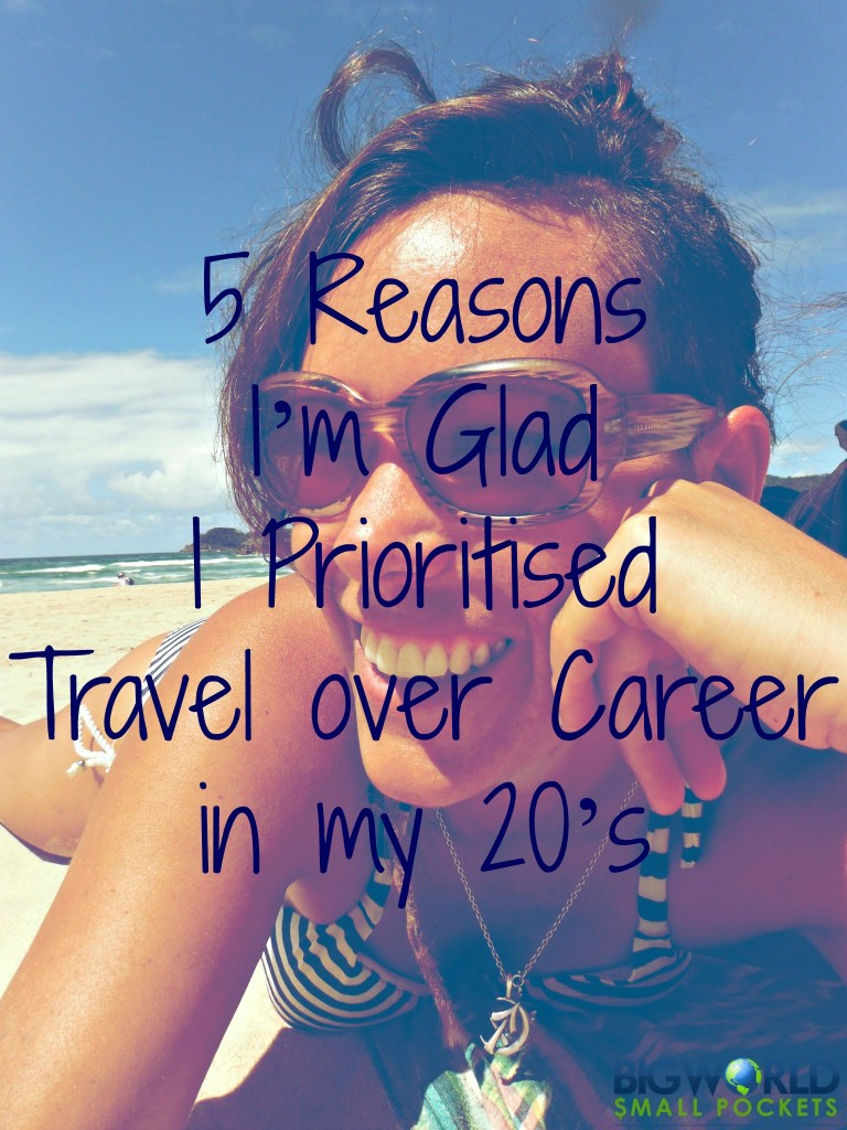 5 Reasons I'm Glad I Prioritised Travel over Career in my 20's {Big World Small Pockets}