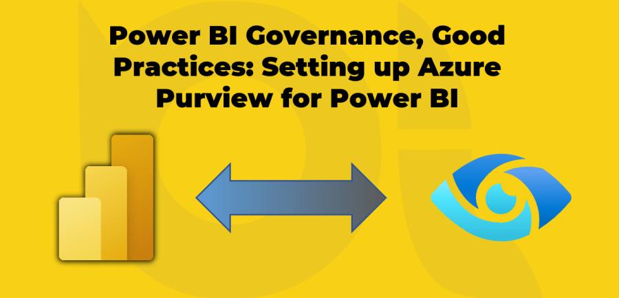 Power BI Governance, Good Practices: Setting up Azure Purview for Power BI