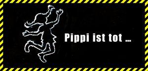 Pippi ist tot
