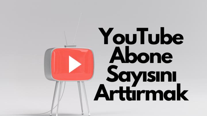 YouTube Abone Sayısını Arttırmak