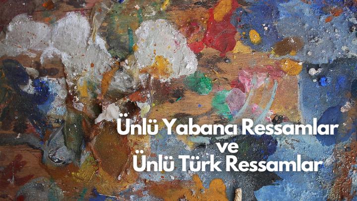 Ünlü Yabancı Ressamlar ve Ünlü Türk Ressamlar Hakkında