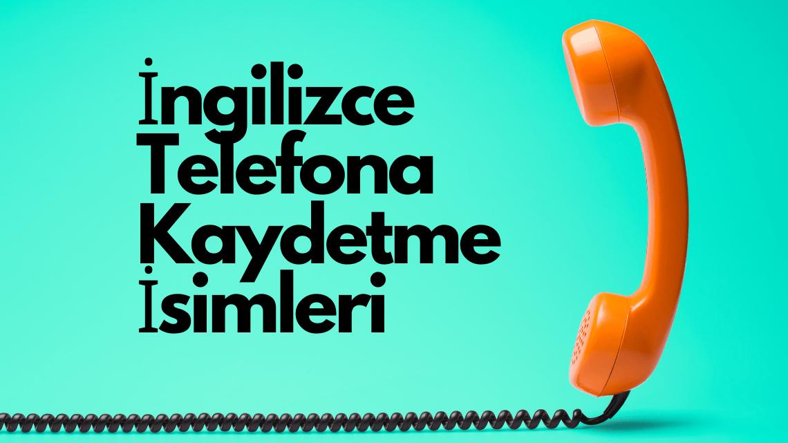 Telefona Kaydetme İsimleri İngilizce