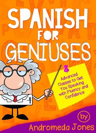 Spanish for Geniuses Learn Advanced Spanish