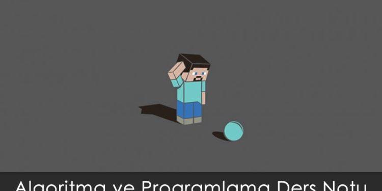 Algoritma ve Programlama Ders Notu