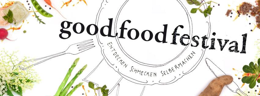 """Entdecken. Schmecken. Selbermachen"" –  Good Food Festival"