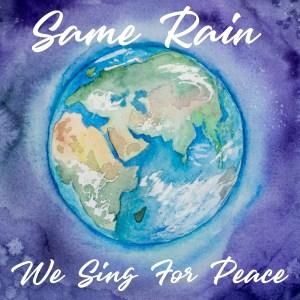 Same Rain We Sing For Peace
