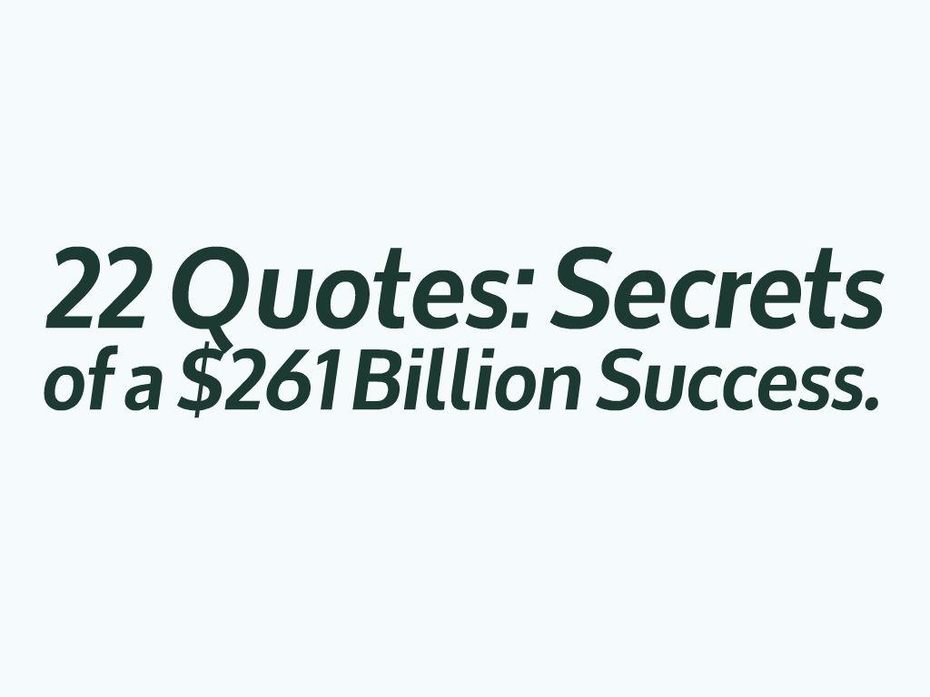 22 Quotes: Secrets of a $261 Billion Success.