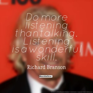 Richard Branson - Do more listening than talking, listening is a wonderful skill