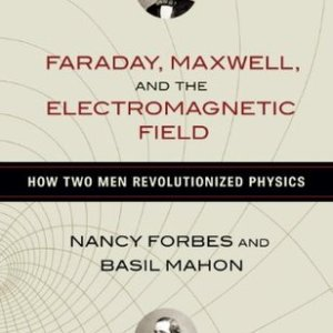 Faraday, Maxwell, and the Electromagnetic Field - How Two Men Revolutionized Physics