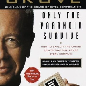 Only the Paranoid Survive - How to Exploit the Crisis Points That Challenge Every Company