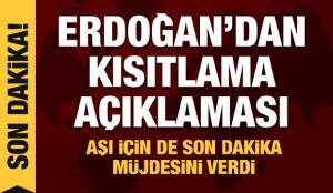 Erdoğan'dan son dakika kısıtlama açıklaması! Aşı için de yeni tarihi verdi