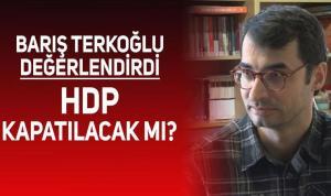 Barış Terkoğlu 'HDP kapatılsın' tartışmalarını ve çözüm sürecini değerlendirdi